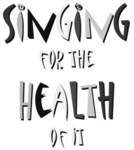 Singing For The Health Of It